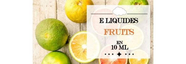 E-Liquides Fruits 10 ml